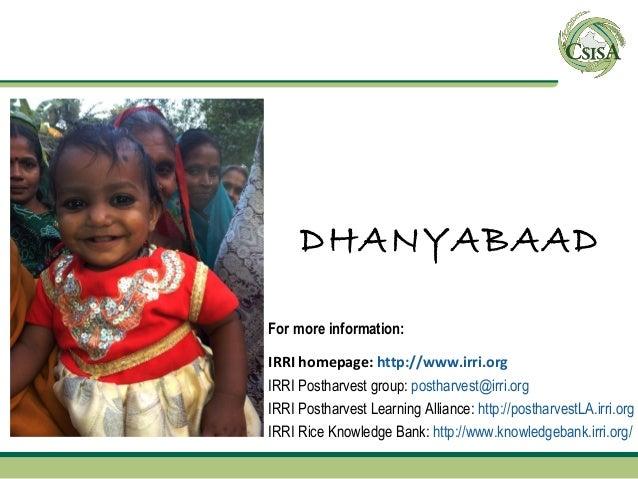 DHANYABAADFor more information:IRRI homepage: http://www.irri.orgIRRI Postharvest group: postharvest@irri.orgIRRI Postharv...