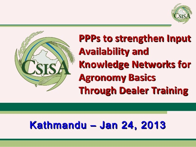 PPPs to strengthen Input        Availability and        Knowledge Networks for        Agronomy Basics        Through Deale...