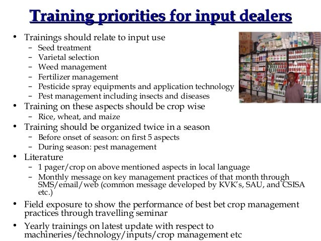 Training priorities for input dealers• Trainings should relate to input use   –   Seed treatment   –   Varietal selection ...