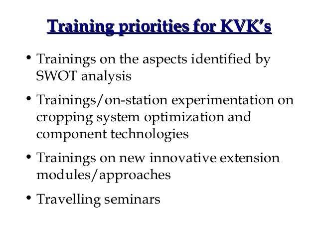 Training priorities for KVK's• Trainings on the aspects identified by  SWOT analysis• Trainings/on-station experimentation...