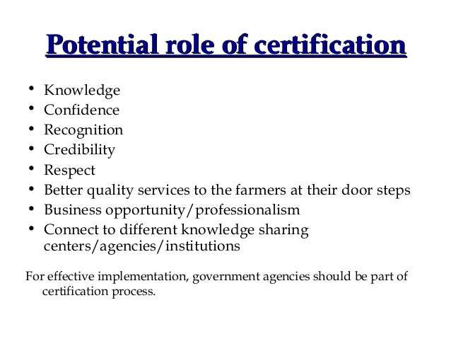 Potential role of certification•   Knowledge•   Confidence•   Recognition•   Credibility•   Respect•   Better quality serv...
