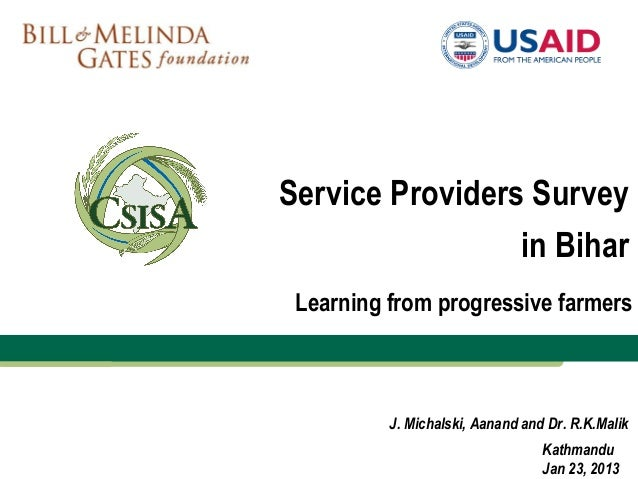 Service Providers Survey                 in Bihar Learning from progressive farmers          J. Michalski, Aanand and Dr. ...