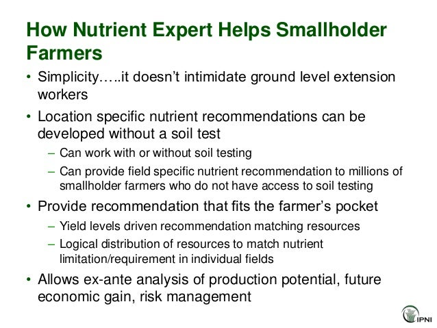 How Nutrient Expert Helps SmallholderFarmers• Simplicity…..it doesn't intimidate ground level extension  workers• Location...