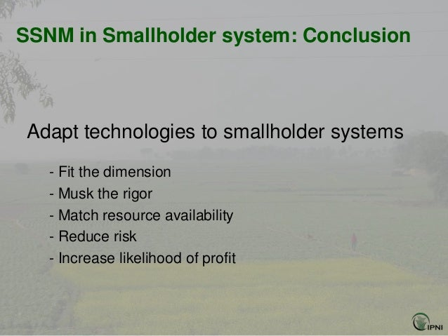 SSNM in Smallholder system: ConclusionAdapt technologies to smallholder systems   - Fit the dimension   - Musk the rigor  ...