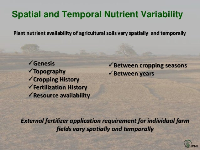 Spatial and Temporal Nutrient VariabilityPlant nutrient availability of agricultural soils vary spatially and temporally  ...