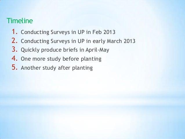 Timeline  1. Conducting Surveys in UP in Feb 2013  2. Conducting Surveys in UP in early March 2013  3. Quickly produce bri...