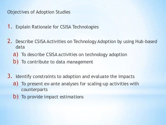 Objectives of Adoption Studies1.   Explain Rationale for CSISA Technologies2.   Describe CSISA Activities on Technology Ad...