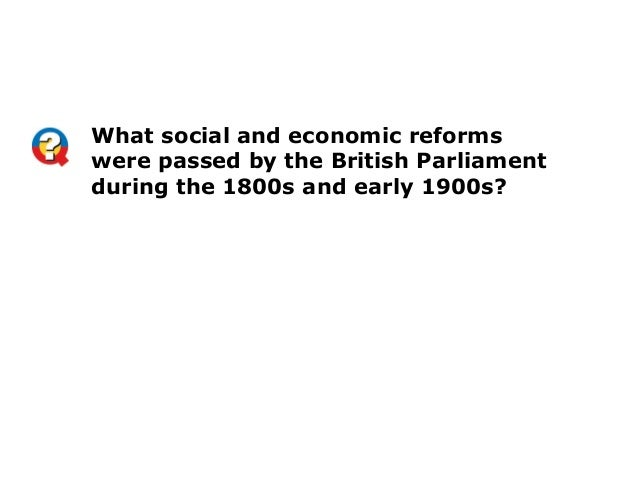 What social and economic reformswere passed by the British Parliamentduring the 1800s and early 1900s?