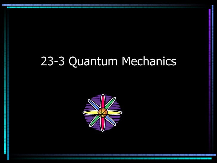 23-3 Quantum Mechanics