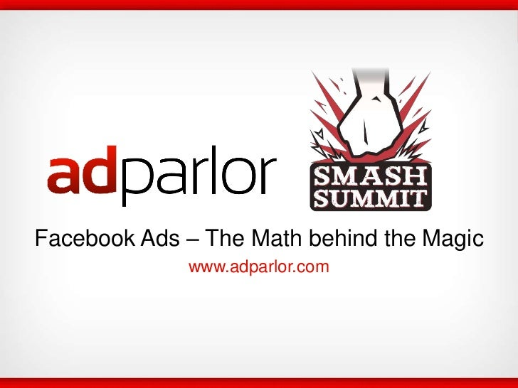 Facebook Ads – The Math behind the Magic             www.adparlor.com