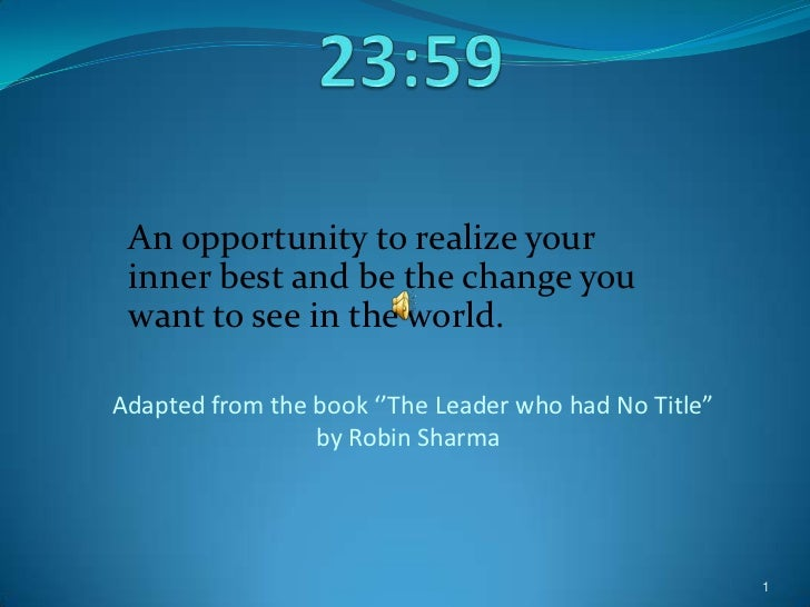 An opportunity to realize your inner best and be the change you want to see in the world.Adapted from the book ''The Leade...