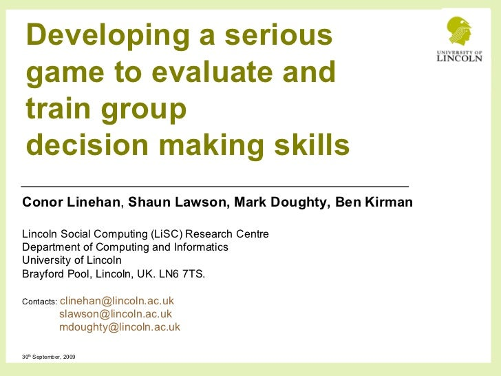 Developing a serious game to evaluate and train group decision making skills Conor Linehan ,  Shaun Lawson, Mark Doughty, ...