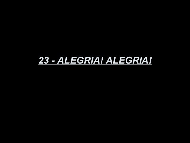 23 - ALEGRIA! ALEGRIA!