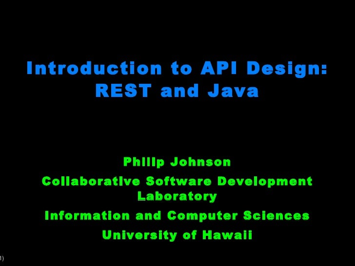 Introduction to API Design: REST and Java Philip Johnson Collaborative Software Development Laboratory Information and Com...