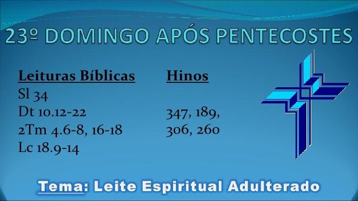 Leituras Bíblicas Sl 34 Dt 10.12-22 2Tm 4.6-8, 16-18 Lc 18.9-14 Hinos 347, 189,  306, 260