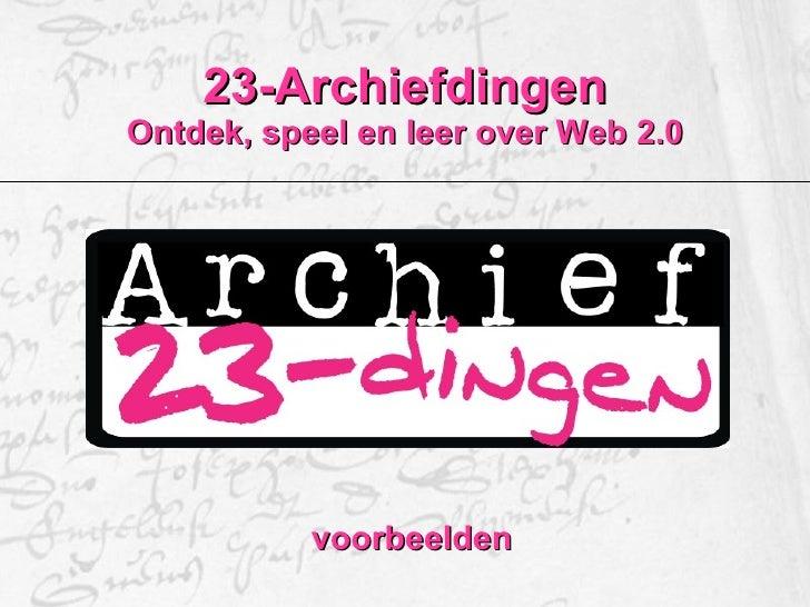 23-Archiefdingen Ontdek, speel en leer over Web 2.0 voorbeelden