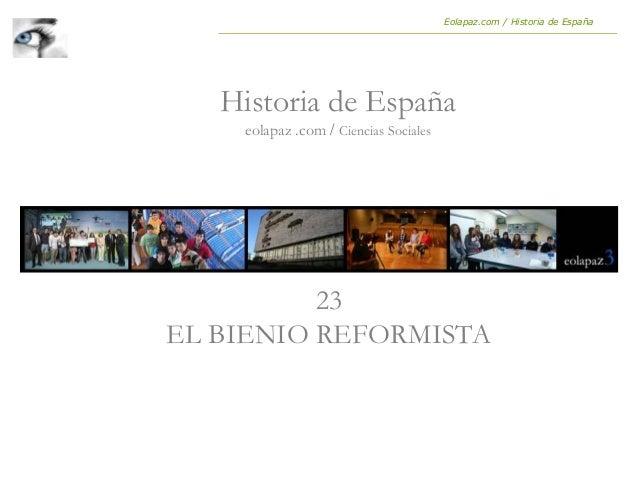 23 EL BIENIO REFORMISTA Historia de España eolapaz .com / Ciencias Sociales Eolapaz.com / Historia de España