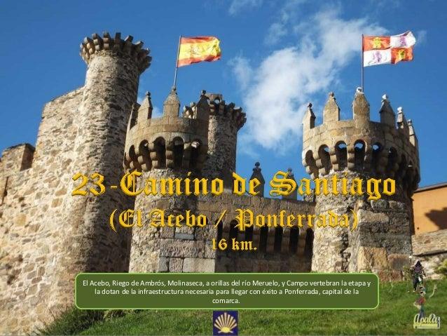 El Acebo, Riego de Ambrós, Molinaseca, a orillas del río Meruelo, y Campo vertebran la etapa yla dotan de la infraestructu...