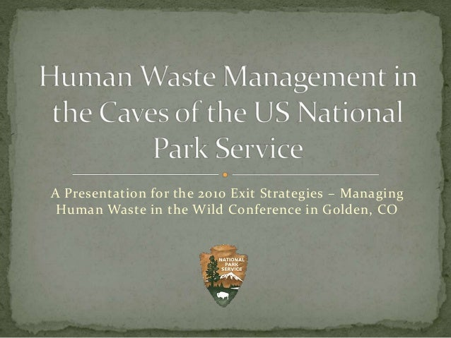 A Presentation for the 2010 Exit Strategies – Managing Human Waste in the Wild Conference in Golden, CO