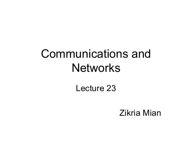 Communications andNetworksLecture 23Zikria Mian