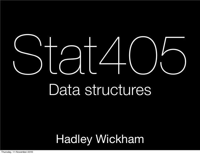Hadley Wickham Stat405Data structures Thursday, 11 November 2010