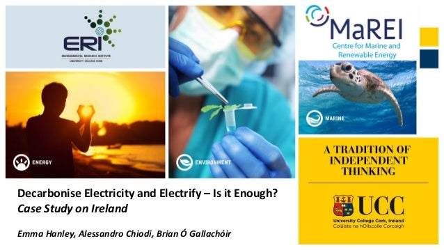 Decarbonise Electricity and Electrify – Is it Enough? Case Study on Ireland Emma Hanley, Alessandro Chiodi, Brian Ó Gallac...