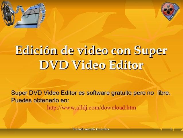 Edición de video con Super DVD Video Editor Super DVD Video Editor es software gratuito pero no libre. Puedes obtenerlo en...