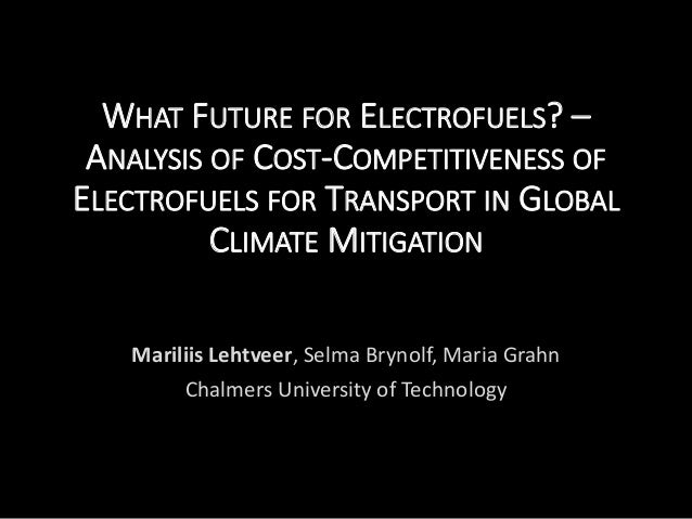 WHAT FUTURE FOR ELECTROFUELS? – ANALYSIS OF COST-COMPETITIVENESS OF ELECTROFUELS FOR TRANSPORT IN GLOBAL CLIMATE MITIGATIO...