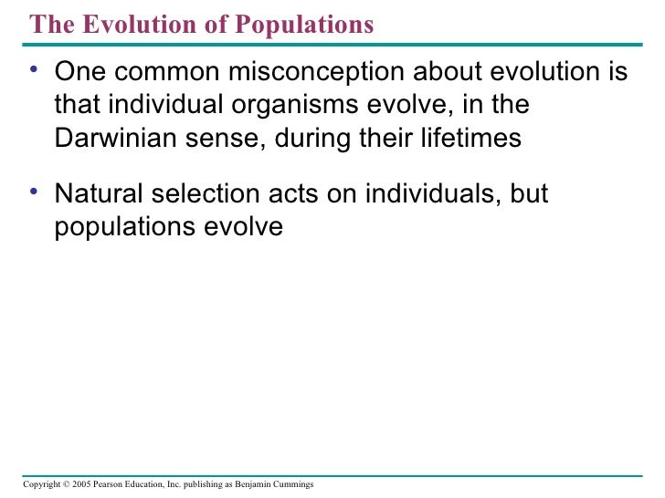 The Evolution of Populations • One common misconception about evolution is   that individual organisms evolve, in the   Da...