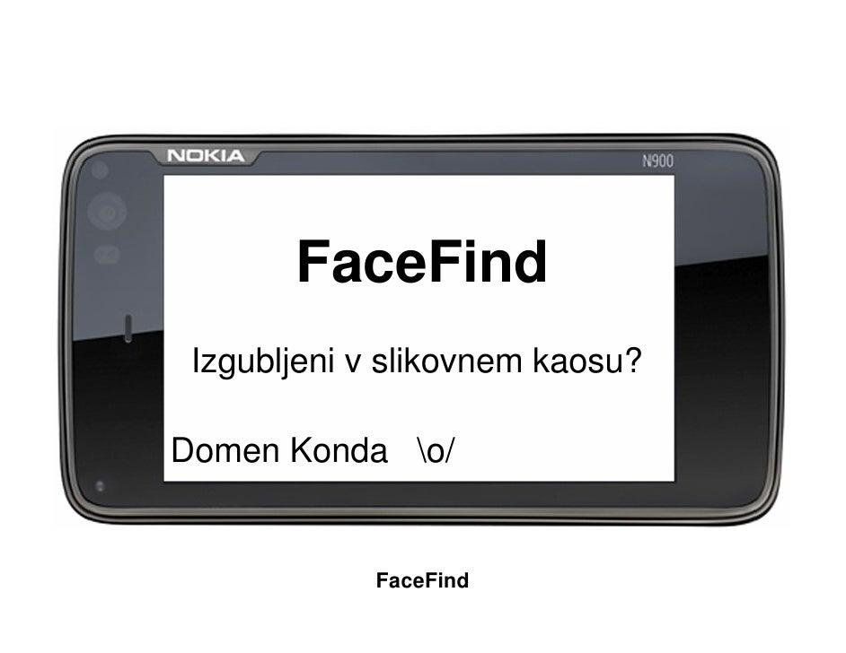 FaceFind  Izgubljeni v slikovnem kaosu?  Domen Konda o/               FaceFind