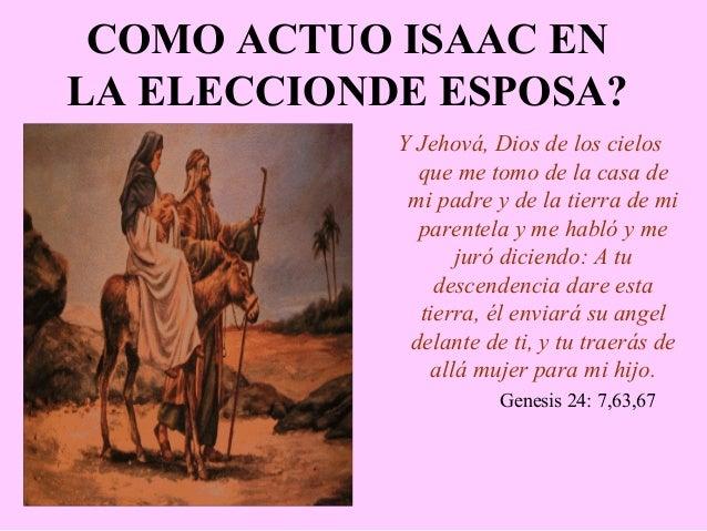COMO ACTUO ISAAC EN LA ELECCIONDE ESPOSA? Y Jehová, Dios de los cielos que me tomo de la casa de mi padre y de la tierra d...