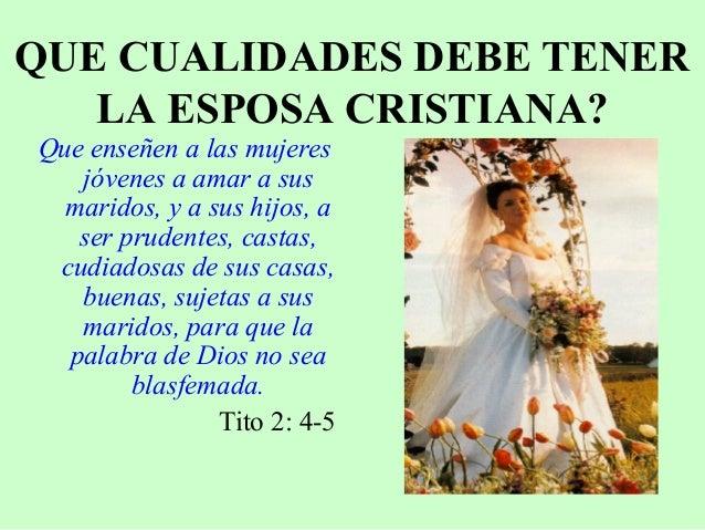 QUE CUALIDADES DEBE TENER LA ESPOSA CRISTIANA? Que enseñen a las mujeres jóvenes a amar a sus maridos, y a sus hijos, a se...