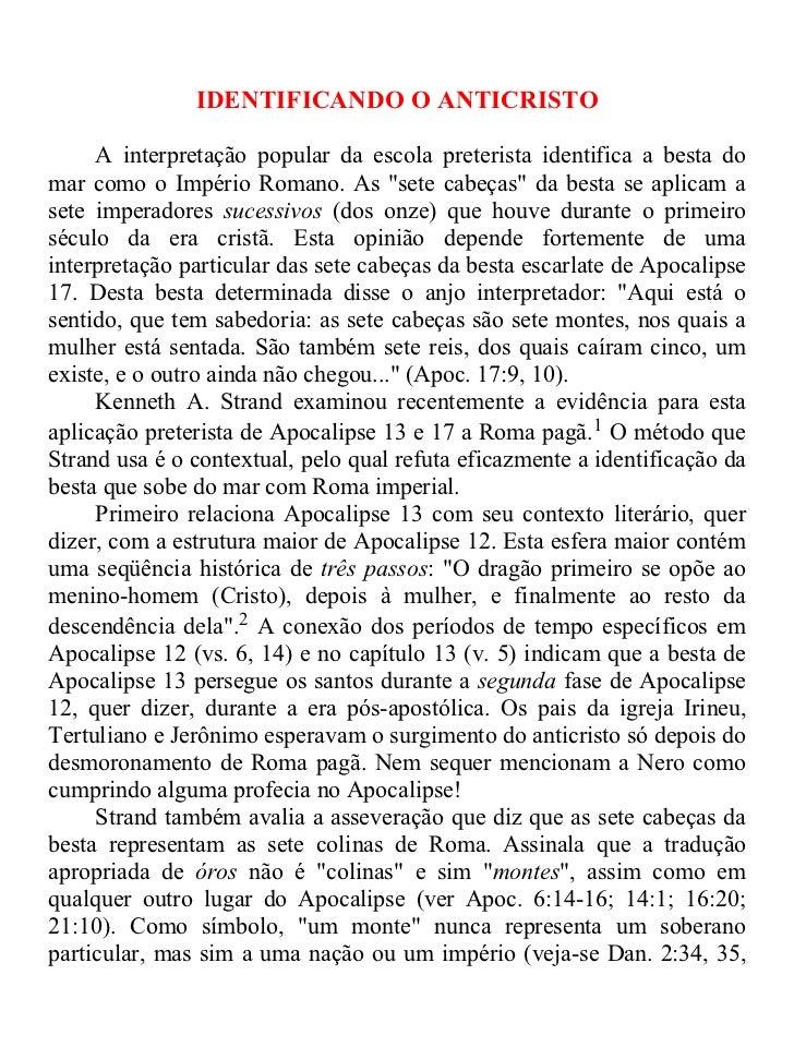IDENTIFICANDO O ANTICRISTO     A interpretação popular da escola preterista identifica a besta domar como o Império Romano...