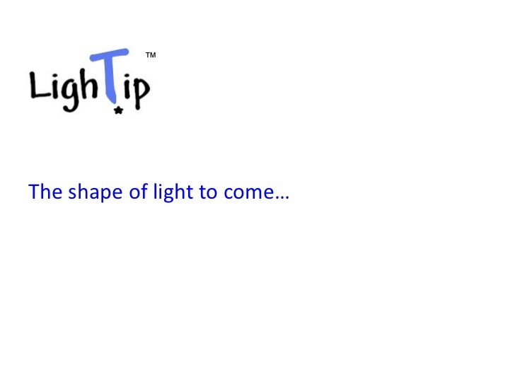 ™The shape of light to come…
