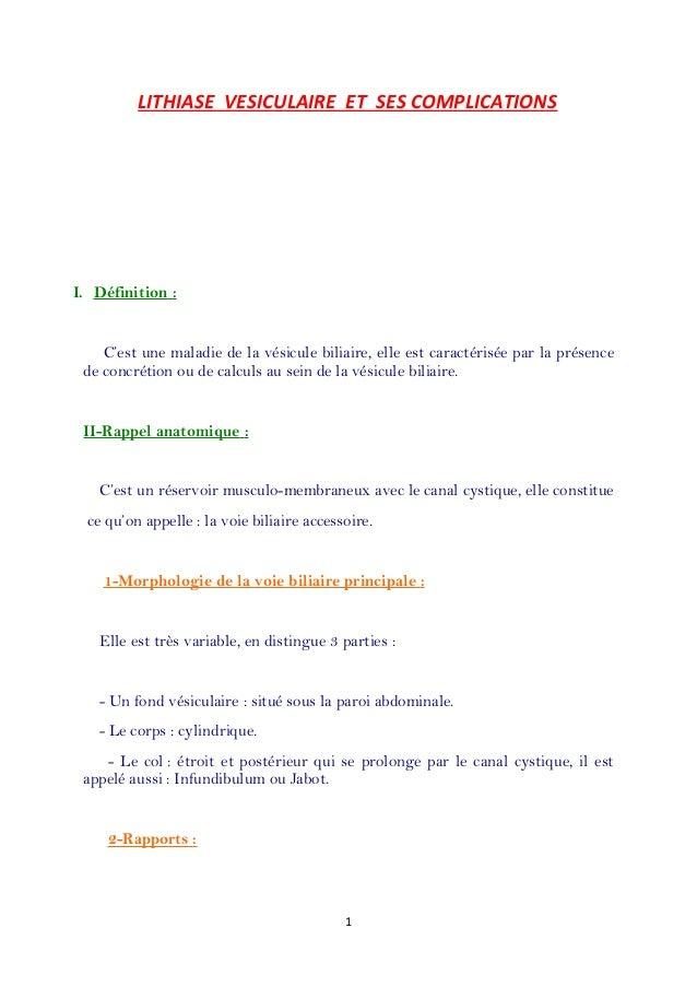 LITHIASE VESICULAIRE ET SES COMPLICATIONS I. Définition : C'est une maladie de la vésicule biliaire, elle est caractérisée...