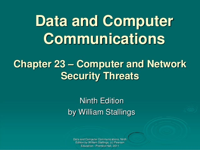 Data and Computer Communications Chapter 23 – Computer and Network Security Threats Ninth Edition by William Stallings  Da...