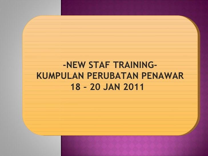 -NEW STAF TRAINING- KUMPULAN PERUBATAN PENAWAR 18 – 20 JAN 2011