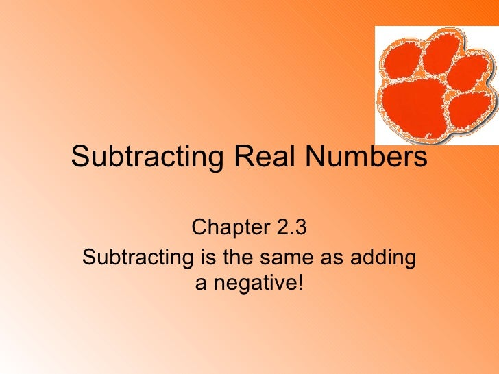 Subtracting Real Numbers Chapter 2.3 Subtracting is the same as adding a negative!
