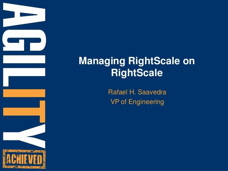 Managing RightScale on RightScale<br />Rafael H. Saavedra<br />VP of Engineering<br />