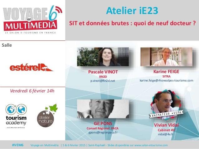 Salle #VEM6 Voyage en Multimédia | 5 & 6 Février 2015 | Saint-Raphaël - Slides disponibles sur www.salon-etourisme.com SIT...