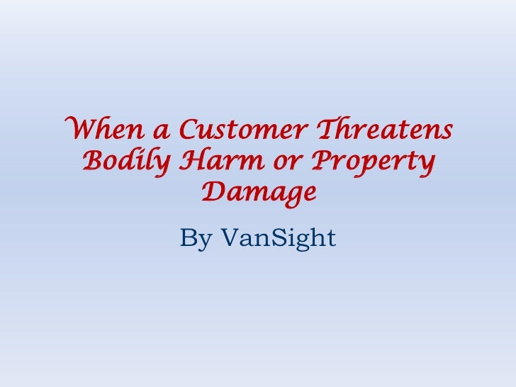 When a Customer Threatens Bodily Harm or Property Damage<br />By VanSight<br />