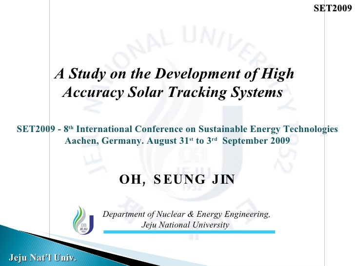 A Study on the Development of High Accuracy Solar Tracking Systems  Department of Nuclear & Energy Engineering, Jeju Natio...