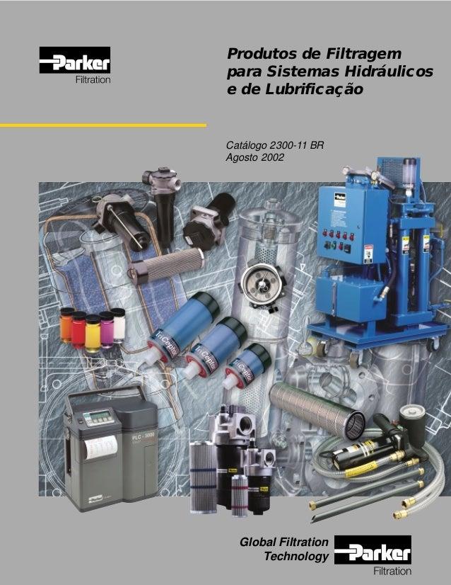 Catálogo 2300-11 BR Agosto 2002 Produtos de Filtragem para Sistemas Hidráulicos e de Lubrificação Global Filtration Techno...