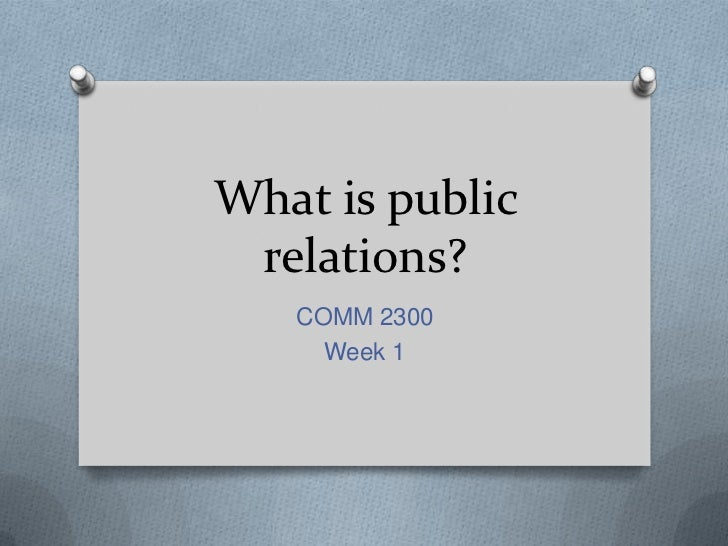 What is public relations?   COMM 2300     Week 1