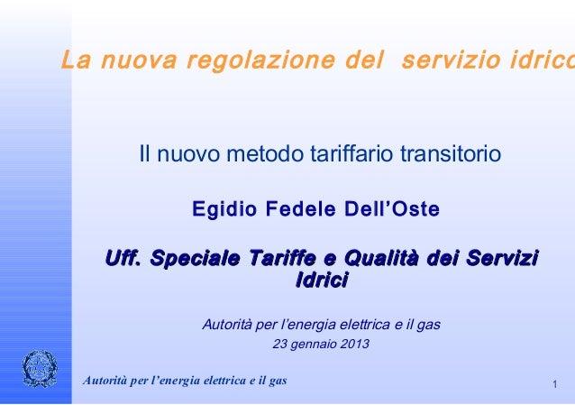 La nuova regolazione del servizio idrico            Il nuovo metodo tariffario transitorio                      Egidio Fed...
