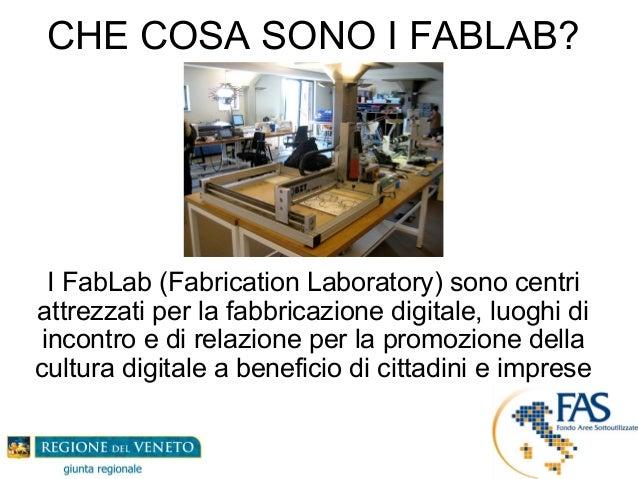 CHE COSA SONO I FABLAB? I FabLab (Fabrication Laboratory) sono centri attrezzati per la fabbricazione digitale, luoghi di ...