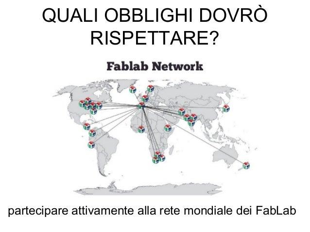 partecipare attivamente alla rete mondiale dei FabLab QUALI OBBLIGHI DOVRÒ RISPETTARE?