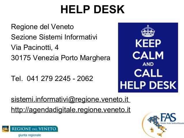 HELP DESK Regione del Veneto Sezione Sistemi Informativi Via Pacinotti, 4 30175 Venezia Porto Marghera Tel. 041 279 2245 -...