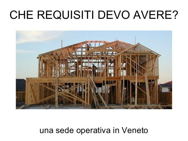 CHE REQUISITI DEVO AVERE? una sede operativa in Veneto