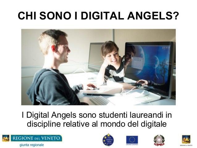 CHI SONO I DIGITAL ANGELS? I Digital Angels sono studenti laureandi in discipline relative al mondo del digitale